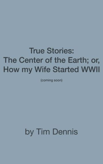 True Stories: The Center of the Earth; or, How my Wife Started WWII